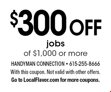 $300 off jobs of $1,000 or more. With this coupon. Not valid with other offers. Go to LocalFlavor.com for more coupons.