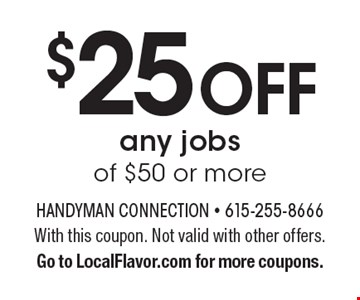 $25 off any jobs of $50 or more. With this coupon. Not valid with other offers. Go to LocalFlavor.com for more coupons.