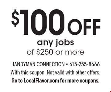 $100 off any jobs of $250 or more. With this coupon. Not valid with other offers. Go to LocalFlavor.com for more coupons.