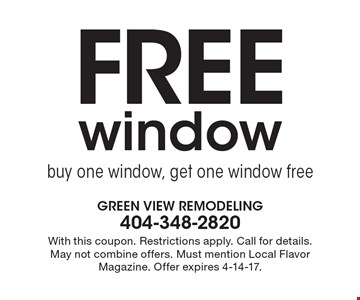 Free window. Buy one window, get one window free. With this coupon. Restrictions apply. Call for details. May not combine offers. Must mention Local Flavor Magazine. Offer expires 4-14-17.