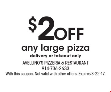 $2 off any large pizza. Delivery or takeout only. With this coupon. Not valid with other offers. Expires 8-22-17.
