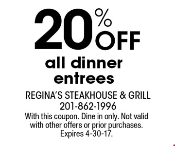 20% Off all dinner entrees. With this coupon. Dine in only. Not valid with other offers or prior purchases. Expires 4-30-17.