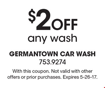 $2 off any wash. With this coupon. Not valid with other offers or prior purchases. Expires 5-26-17.