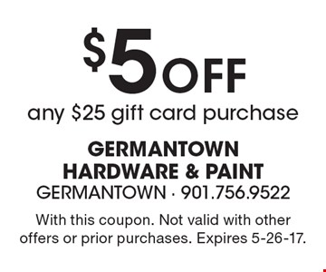 $5 off any $25 gift card purchase. With this coupon. Not valid with other offers or prior purchases. Expires 5-26-17.