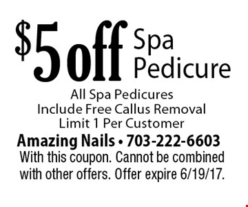 $5 off All Spa Pedicures Include Free Callus Removal. Limit 1 Per Customer. With this coupon. Cannot be combined with other offers. Offer expire 6/19/17.