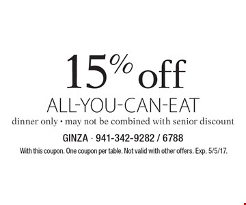 15% off all-you-can-eat. Dinner only. May not be combined with senior discount. With this coupon. One coupon per table. Not valid with other offers. Exp. 5/5/17.