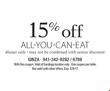 15% off all-you-can-eat, dinner only - may not be combined with senior discount. With this coupon. One coupon per table. Not valid with other offers. Exp. 6/9/17.