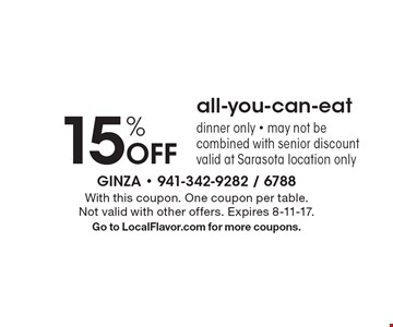 15% Off all-you-can-eat dinner only - may not be combined with senior discount. Valid at Sarasota location only. With this coupon. One coupon per table. Not valid with other offers. Expires 8-11-17.Go to LocalFlavor.com for more coupons.