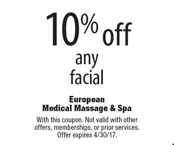10% off any facial. With this coupon. Not valid with other offers, memberships, or prior services. Offer expires 4/30/17.