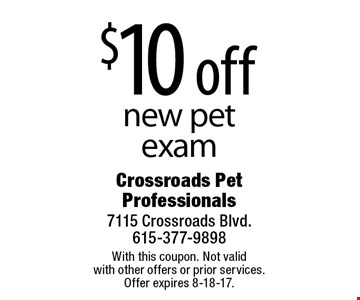 $10 off new pet exam. With this coupon. Not valid with other offers or prior services. Offer expires 8-18-17.