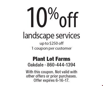 10% off landscape services up to $250 off 1 coupon per customer. With this coupon. Not valid with other offers or prior purchases. Offer expires 6-16-17.