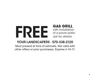 Free gas grill with installation of a paver patio ask for details. Must present at time of estimate. Not valid with other offers or prior purchases. Expires 4-14-17.