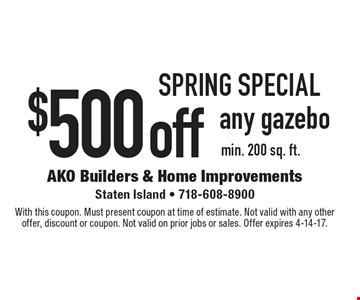 SPRING SPECIAL. $500 off any gazebo, min. 200 sq. ft.. With this coupon. Must present coupon at time of estimate. Not valid with any other offer, discount or coupon. Not valid on prior jobs or sales. Offer expires 4-14-17.