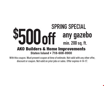 SPRING SPECIAL. $500 off any gazebo, min. 200 sq. ft. With this coupon. Must present coupon at time of estimate. Not valid with any other offer, discount or coupon. Not valid on prior jobs or sales. Offer expires 4-14-17.