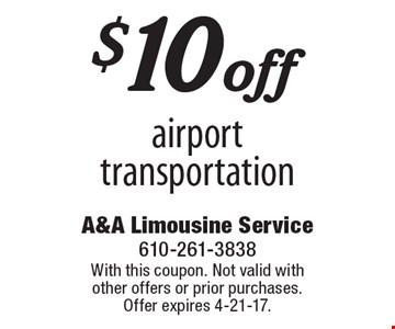 $10off airport transportation. With this coupon. Not valid with other offers or prior purchases. Offer expires 4-21-17.