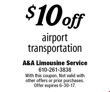 $10 off airport transportation. With this coupon. Not valid with other offers or prior purchases. Offer expires 6-30-17.