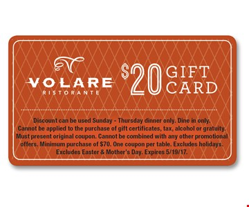 $20 gift card. Discount can be used Sunday - Thursday dinner only. Dine in only.Cannot be applied to the purchase of gift certificates, tax, alcohol or gratuity.Must present original coupon. Cannot be combined with any other promotional offers. Minimum purchase of $70. One coupon per table. Excludes holidays. Excludes Easter & Mother's Day. Expires 5/19/17.