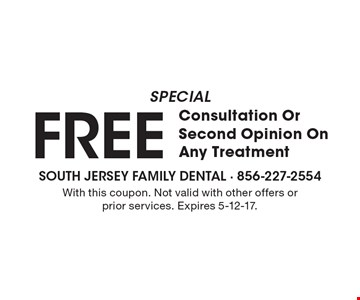 Special Free Consultation Or Second Opinion On Any Treatment. With this coupon. Not valid with other offers or prior services. Expires 5-12-17.