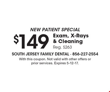 New Patient Special $149 Exam, X-Rays & Cleaning Reg. $263. With this coupon. Not valid with other offers or prior services. Expires 5-12-17.