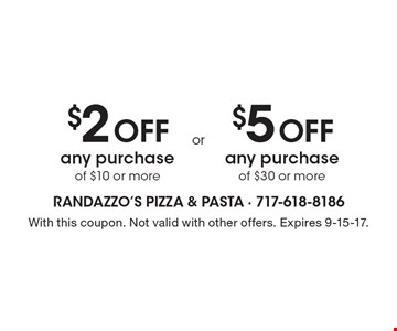 $2 Off any purchase of $10 or more OR $5 Off any purchase of $30 or more. With this coupon. Not valid with other offers. Expires 9-15-17.