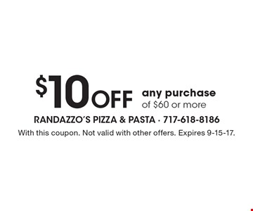 $10 Off any purchase of $60 or more. With this coupon. Not valid with other offers. Expires 9-15-17.