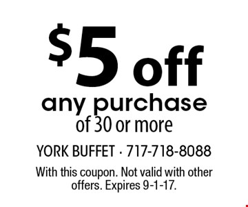 $5 off any purchase of 30 or more. With this coupon. Not valid with other offers. Expires 9-1-17.