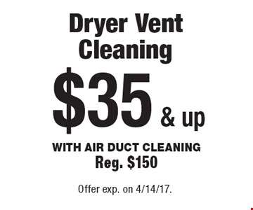 $35 & up Dryer Vent Cleaning With Air Duct Cleaning. Reg. $150. Offer exp. on 4/14/17.