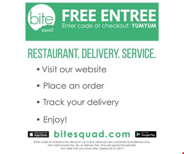 Free entree. For new customers and delivery only. Not valid toward tax, tip, or delivery fee. One person/household. Not valid with any other offer. Expires 5-21-17.