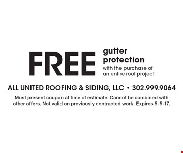 Free gutter protection with the purchase of an entire roof project. Must present coupon at time of estimate. Cannot be combined with other offers. Not valid on previously contracted work. Expires 5-5-17.