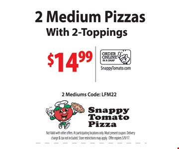 2 medium pizzas with 2-toppings $14.99
