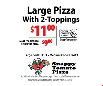 Large 2-topping pizza $11 OR medium 2-topping pizza $9