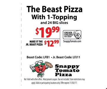 The Beast Pizza with 1-topping $19.99 OR Jr. Beast Pizza for $12.99