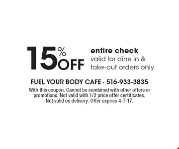 15% off entire check. Valid for dine in & take-out orders only. With this coupon. Cannot be combined with other offers or promotions. Not valid with 1/2 price offer certificates. Not valid on delivery. Offer expires 4-7-17.