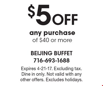 $5 off any purchase of $40 or more. Expires 4-21-17. Excluding tax. Dine in only. Not valid with any other offers. Excludes holidays.