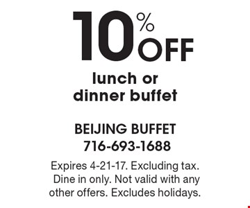 10% off lunch or dinner buffet. Expires 4-21-17. Excluding tax. Dine in only. Not valid with any other offers. Excludes holidays.