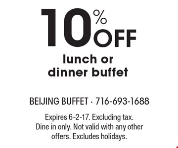10% Off lunch or dinner buffet. Expires 6-2-17. Excluding tax. Dine in only. Not valid with any other offers. Excludes holidays.