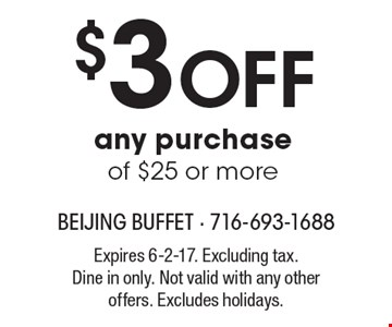$3 Off any purchase of $25 or more. Expires 6-2-17. Excluding tax. Dine in only. Not valid with any other offers. Excludes holidays.