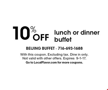 10% Off lunch or dinner buffet. With this coupon. Excluding tax. Dine in only. Not valid with other offers. Expires9-1-17. Go to LocalFlavor.com for more coupons.