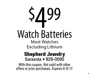 $4.99 watch batteries. Most watches. Excluding lithium. With this coupon. Not valid with other offers or prior purchases. Expires 6-9-17.