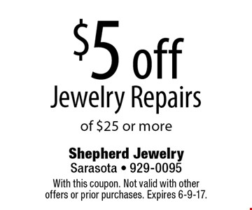 $5 off jewelry repairs of $25 or more. With this coupon. Not valid with other offers or prior purchases. Expires 6-9-17.