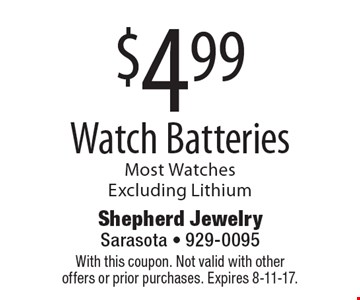 $4.99 Watch Batteries Most WatchesExcluding Lithium. With this coupon. Not valid with other offers or prior purchases. Expires 8-11-17.
