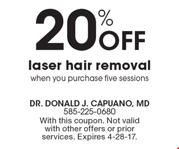 20% Off laser hair removal when you purchase five sessions. With this coupon. Not valid with other offers or prior services. Expires 4-28-17.