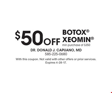 $50 Off BOTOX Xeomin min purchase of $350. With this coupon. Not valid with other offers or prior services. Expires 4-28-17.