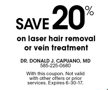 Save 20% on laser hair removal or vein treatment. With this coupon. Not valid with other offers or prior services. Expires 6-30-17.