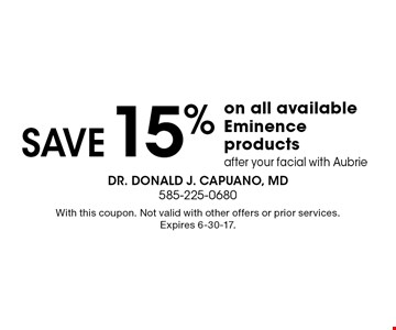 Save 15% on all available Eminence products after your facial with Aubrie. With this coupon. Not valid with other offers or prior services. Expires 6-30-17.