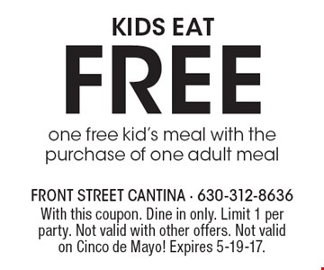 Kids Eat Free. One Free Kid's Meal With The Purchase Of One Adult Meal. With this coupon. Dine in only. Limit 1 per party. Not valid with other offers. Not valid on Cinco de Mayo! Expires 5-19-17.
