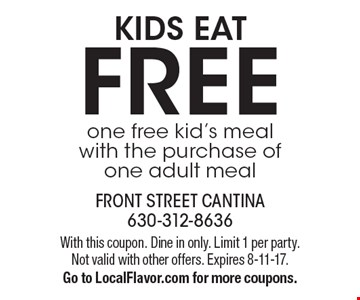 KIDS EAT FREE. One free kid's meal with the purchase of one adult meal. With this coupon. Dine in only. Limit 1 per party. Not valid with other offers. Expires 8-11-17. Go to LocalFlavor.com for more coupons.