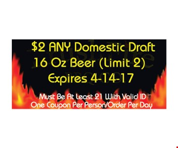 $2 any domestic draft 16oz beer (limit 2). One coupon per person/order per day. Expires 4/14/17.