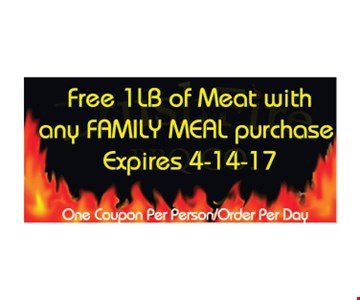 Free 1lb of meat with any family meal purchase. One coupon per person/order per day. Expires 4/14/17.