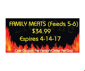 $34.99 - family meats (feeds 5-6). One coupon per person/order per day. Expires 4/14/17.